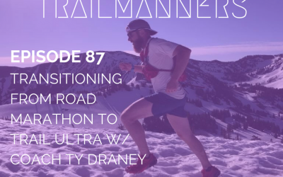 Episode 87: Transitioning From Road Marathon To Trail Ultra With Coach Ty Draney