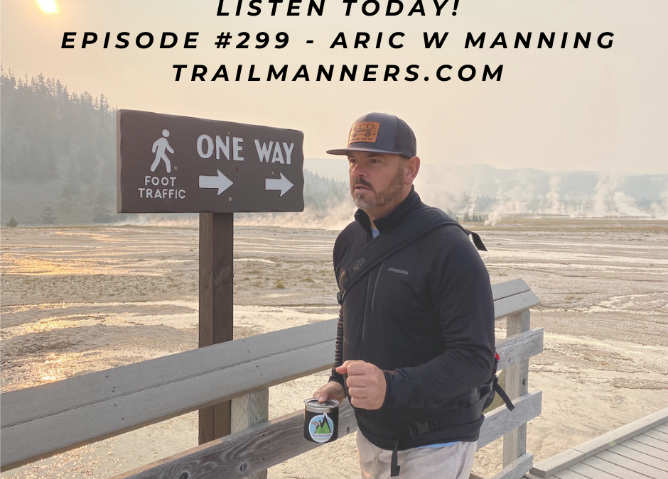 Episode #299 – Aric W. Manning: TrailManners Podcast is BACK!