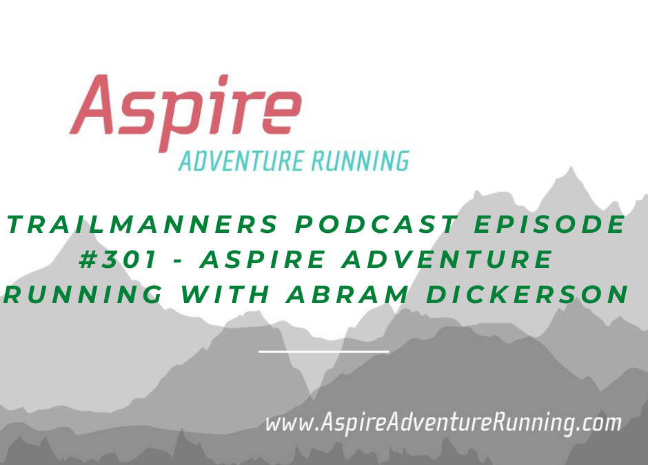 Episode #301: Abram Dickerson – Aspire Adventure Running