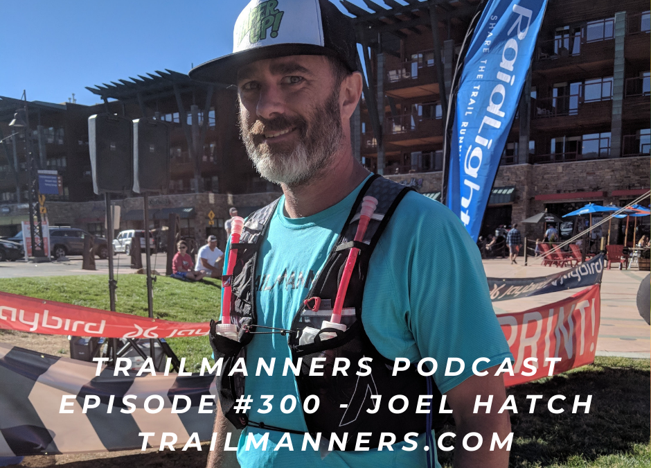Episode #300: Joel Hatch – TrailManners, Trail Running and Strength Training